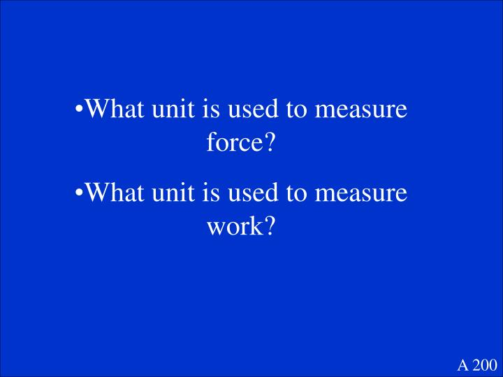 What unit is used to measure force?