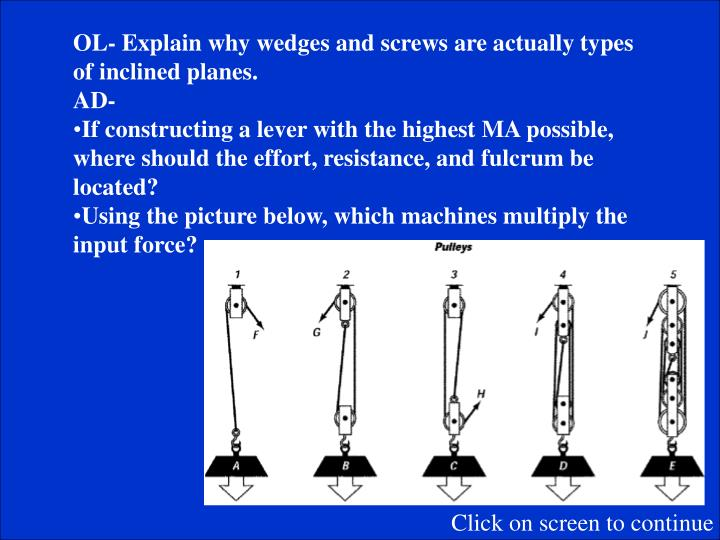 OL- Explain why wedges and screws are actually types of inclined planes.