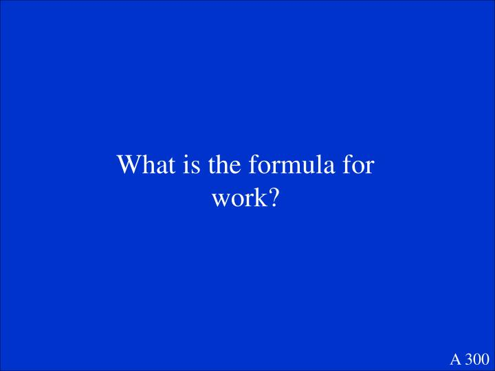What is the formula for work?