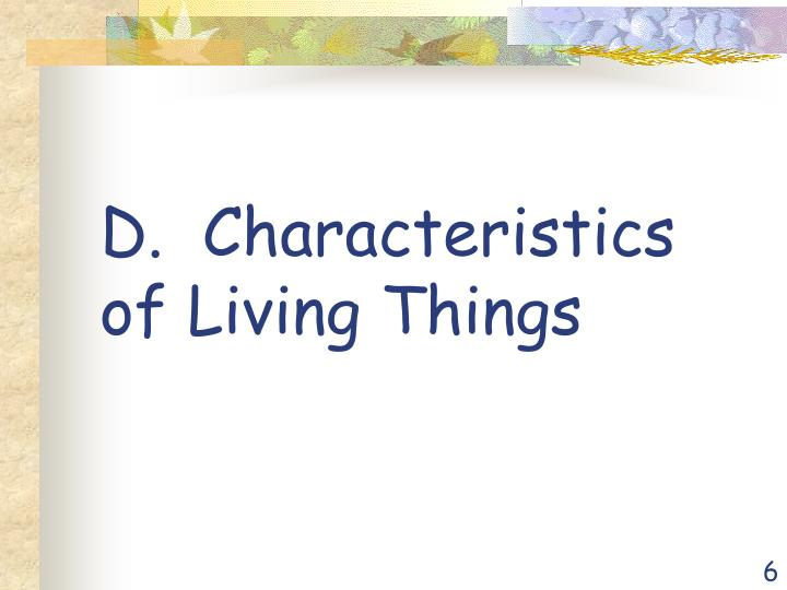 D.  Characteristics of Living Things