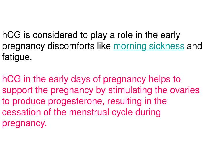 hCG is considered to play a role in the early pregnancy discomforts like
