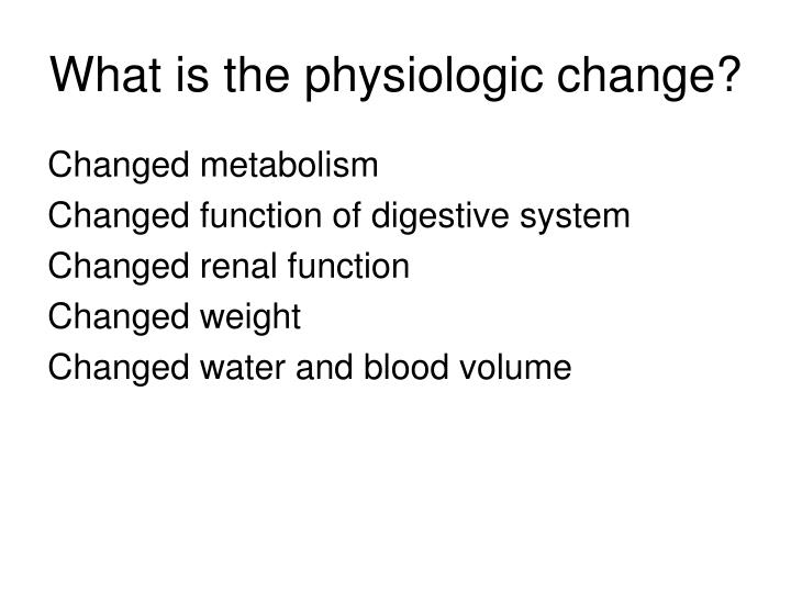 What is the physiologic change