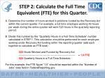 step 2 calculate the full time equivalent fte for this quarter