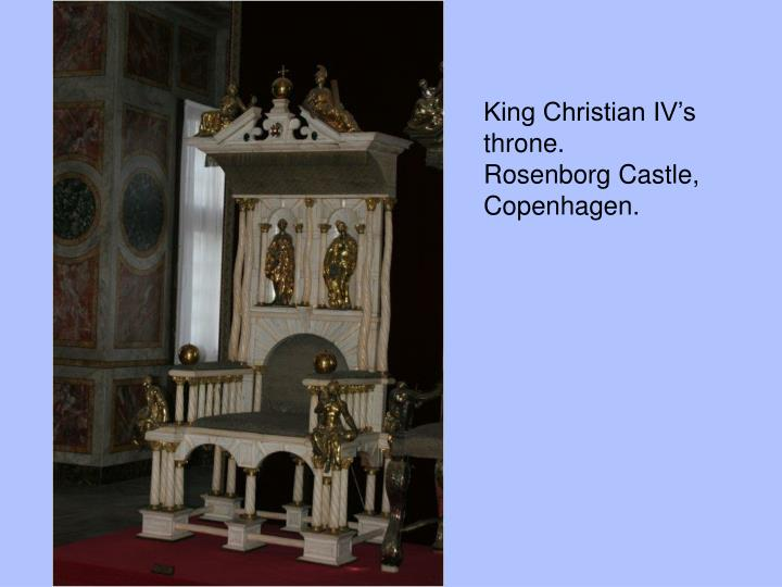 King Christian IV's throne.