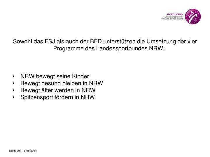 Sowohl das FSJ als auch der BFD unterstützen die Umsetzung der vier Programme des Landessportbundes NRW: