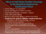 when to add gram positive coverage to the empirical regimen for neutropenic fever