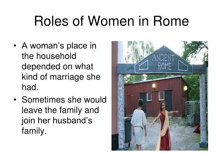 role of roman women The role of women in greco-roman society: as reflected in classical mythology the greco-roman society was a very patriarchal society this is reflected throughout the.