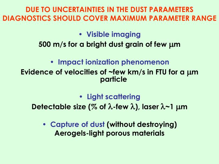 Due to uncertainties in the dust parameters diagnostics should cover maximum parameter range