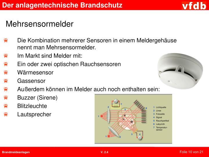 Die Kombination mehrerer Sensoren in einem Meldergehäuse nennt man Mehrsensormelder.