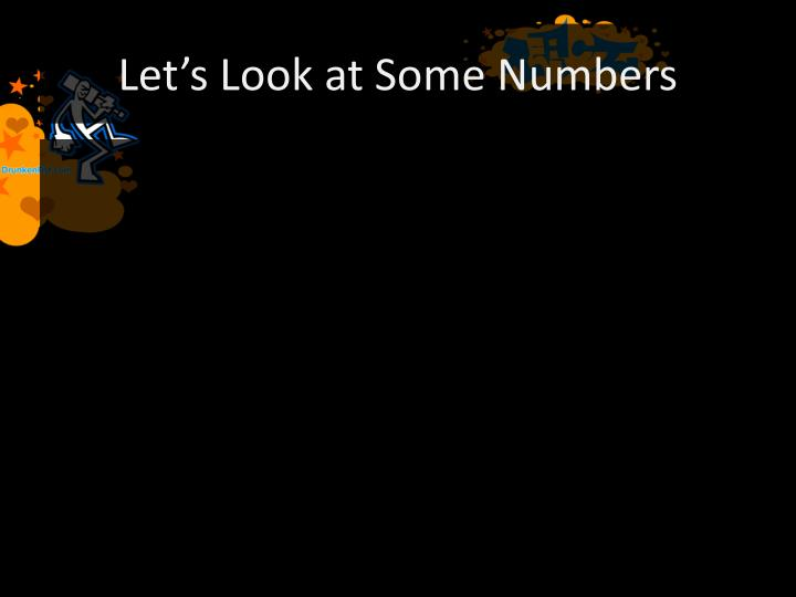 Let's Look at Some Numbers