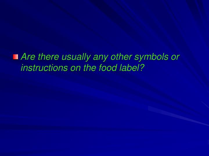Are there usually any other symbols or instructions on the food label?