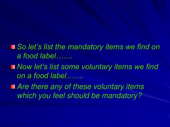 So let's list the mandatory items we find on a food label…….