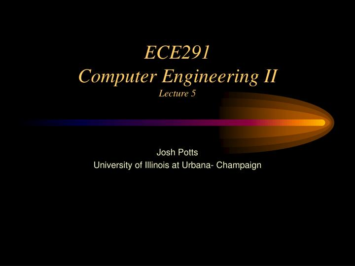 Ece291 computer engineering ii lecture 5