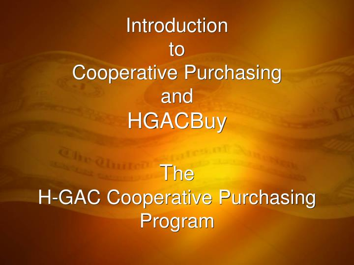 Introduction to cooperative purchasing and hgacbuy t he h gac cooperative purchasing program
