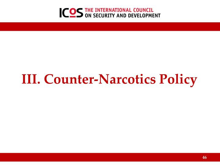 III. Counter-Narcotics Policy