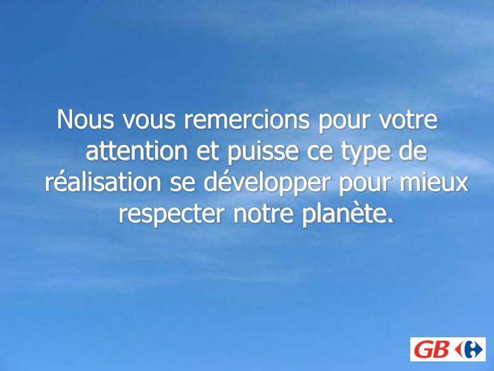 Nous vous remercions pour votre attention et puisse ce type de réalisation se développer pour mieux respecter notre planète.