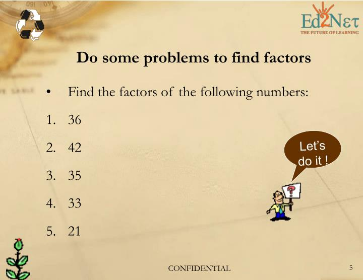 Do some problems to find factors