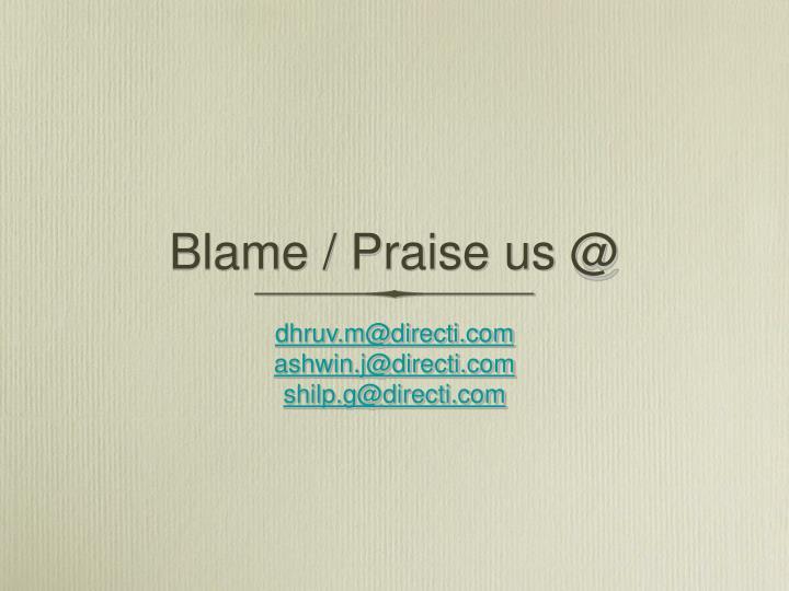 Blame / Praise us @