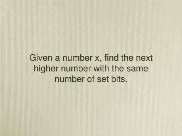 Given a number x, find the next higher number with the same number of set bits.