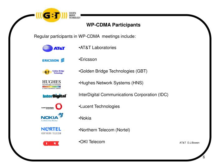Regular participants in WP-CDMA  meetings include:
