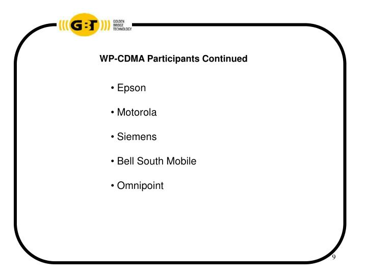 WP-CDMA Participants Continued