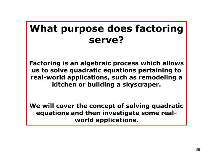 What purpose does factoring serve?