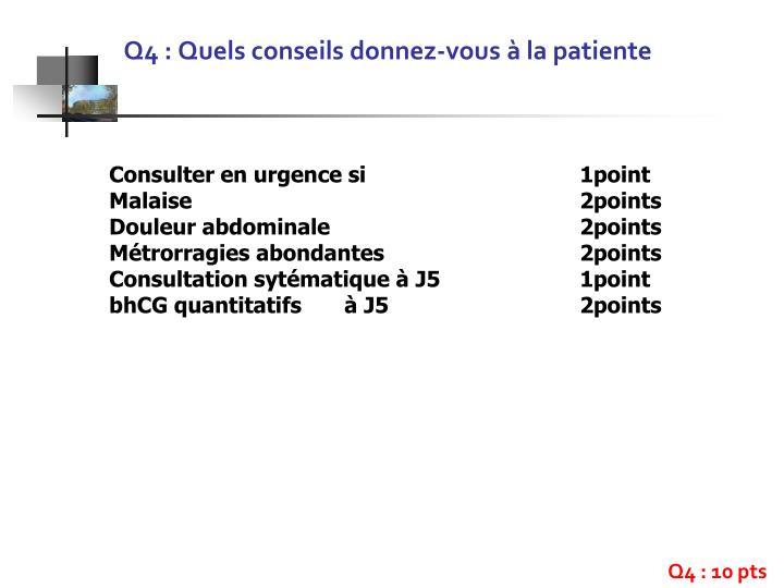 Q4 : Quels conseils donnez-vous à la patiente