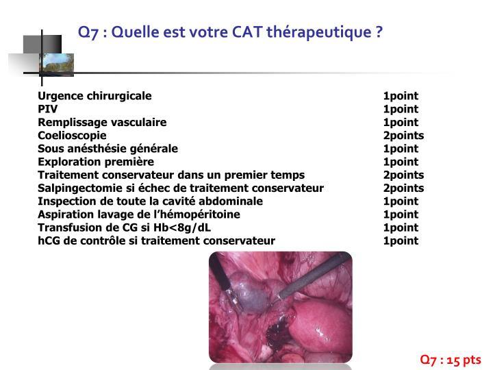 Q7 : Quelle est votre CAT thérapeutique ?