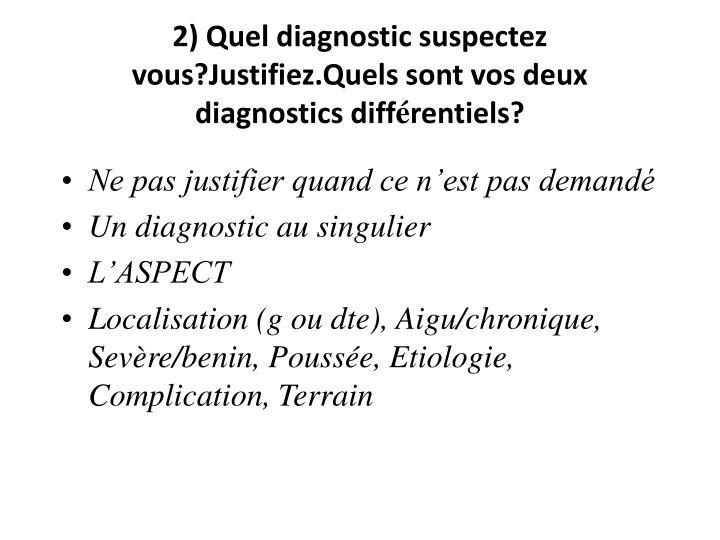 2) Quel diagnostic suspectez vous?Justifiez.Quels sont vos deux diagnostics diff