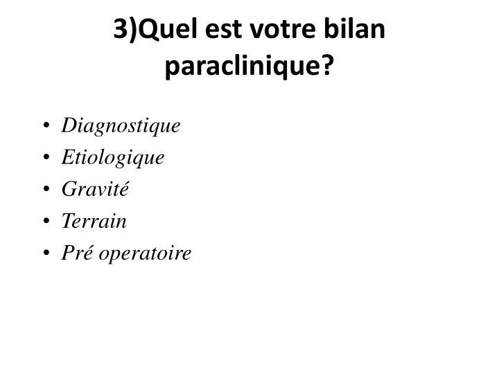 3)Quel est votre bilan paraclinique?