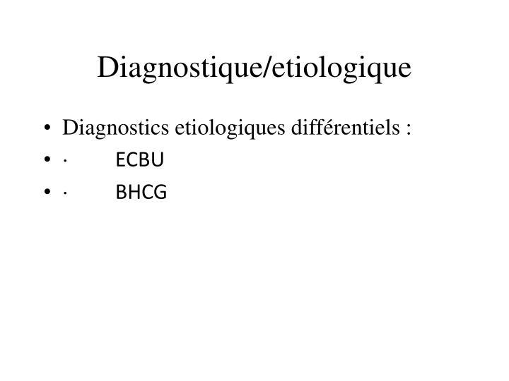Diagnostique/etiologique