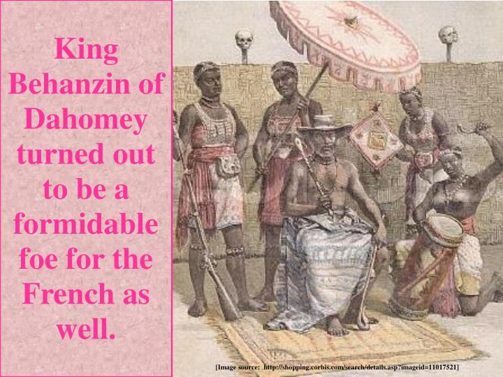 King Behanzin of Dahomey turned out to be a formidable foe for the French as well.