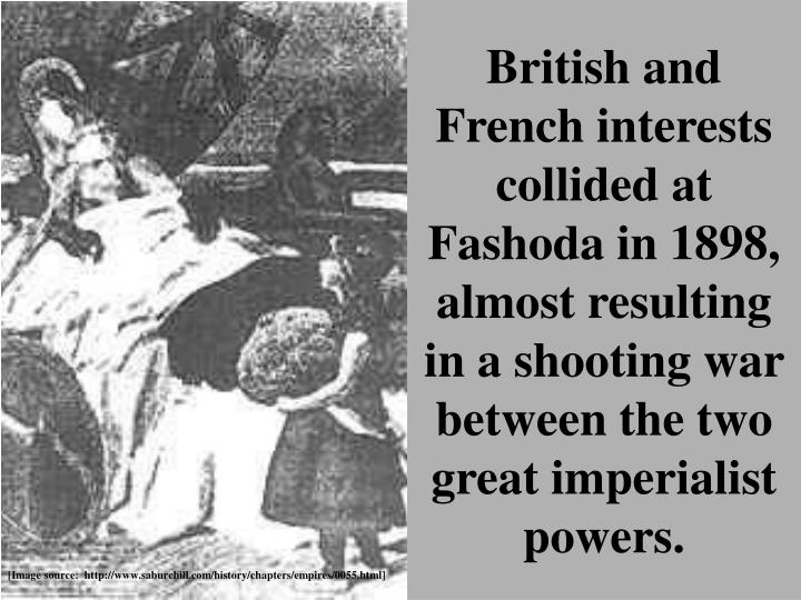 British and French interests collided at Fashoda in 1898, almost resulting in a shooting war between the two great imperialist powers.