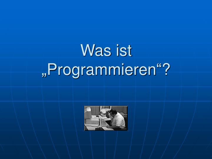 """Was ist      """"Programmieren""""?"""