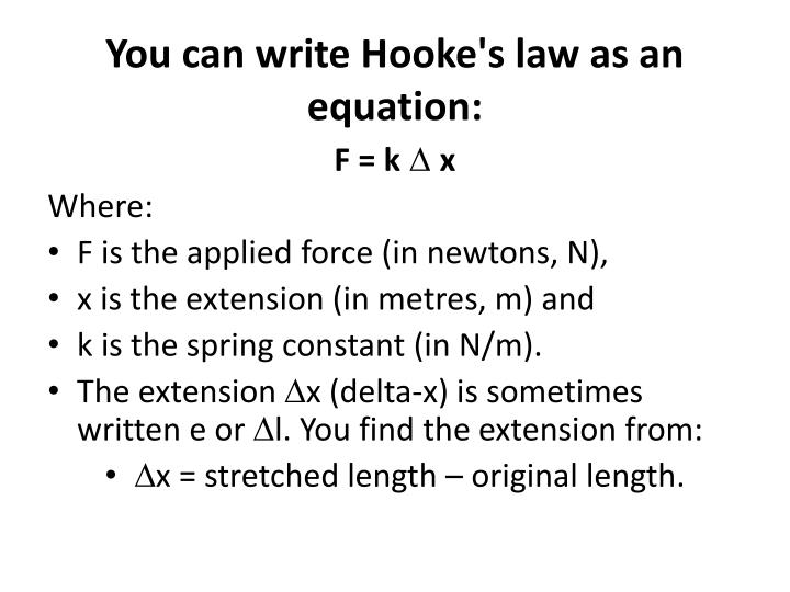 You can write Hooke's law as an equation: