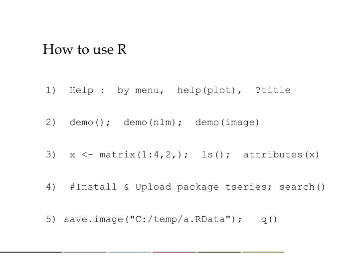 How to use R