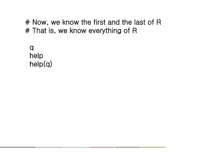 # Now, we know the first and the last of R