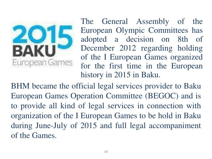 The General Assembly of the European Olympic Committees has adopted a decision on 8th of December 2012 regarding holding of the I European Games organized for the first time in the European history in 2015 in Baku.