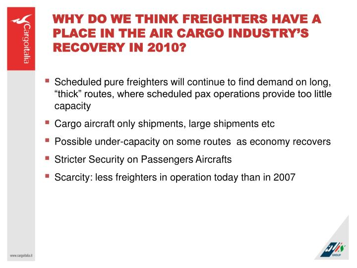 WHY DO WE THINK FREIGHTERS HAVE A PLACE IN THE AIR CARGO INDUSTRY'S RECOVERY IN 2010?