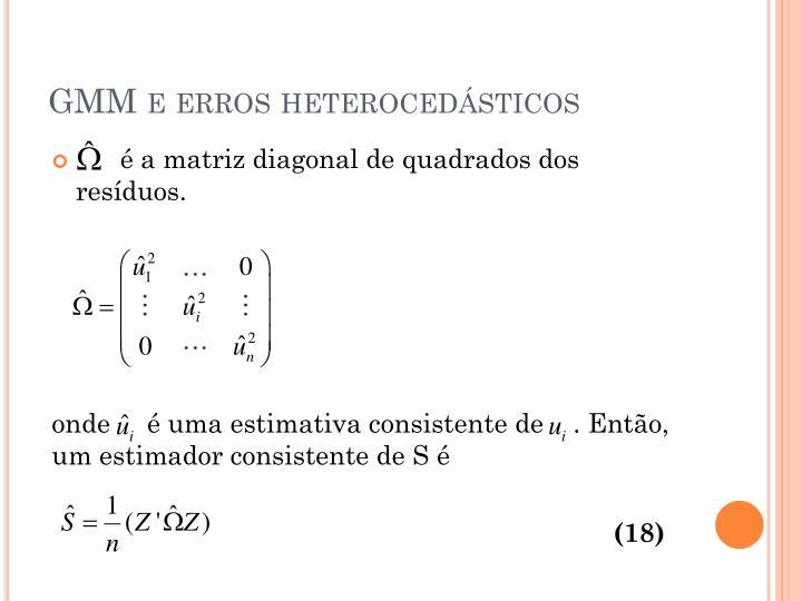 GMM e erros heterocedásticos