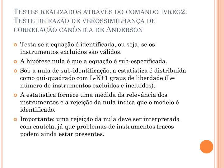 Testes realizados através do comando ivreg2: Teste de razão de verossimilhança de correlação canônica de Anderson