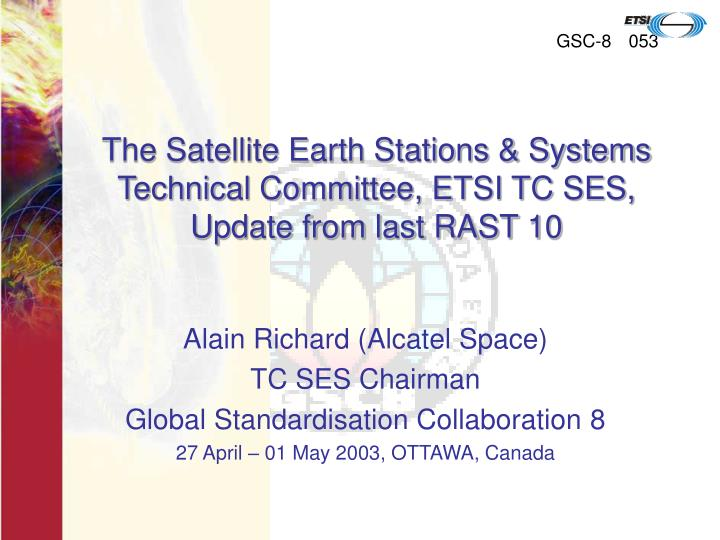 The satellite earth stations systems technical committee etsi tc ses update from last rast 10