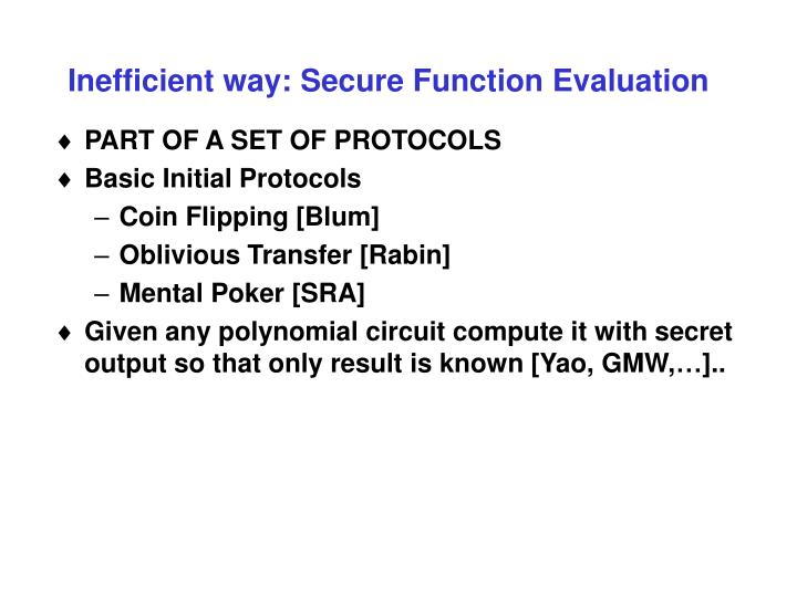 Inefficient way: Secure Function Evaluation