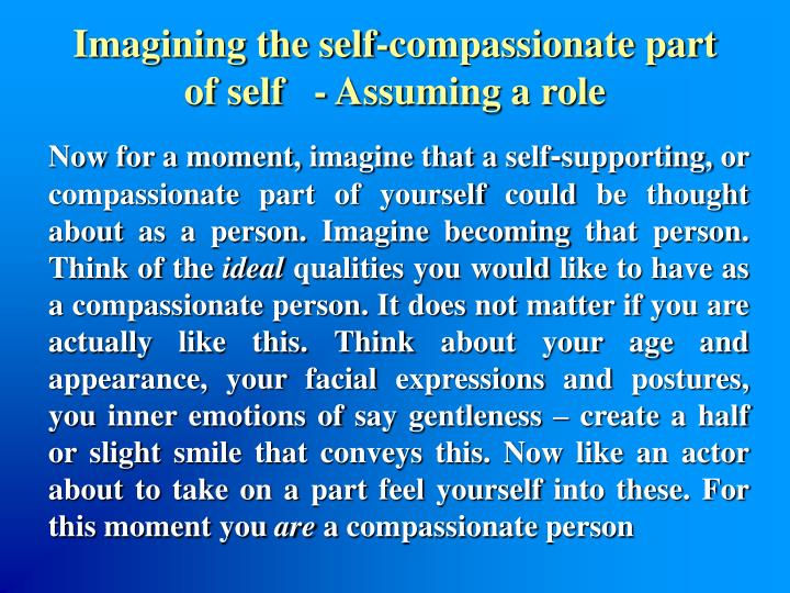Imagining the self-compassionate part of self   - Assuming a role