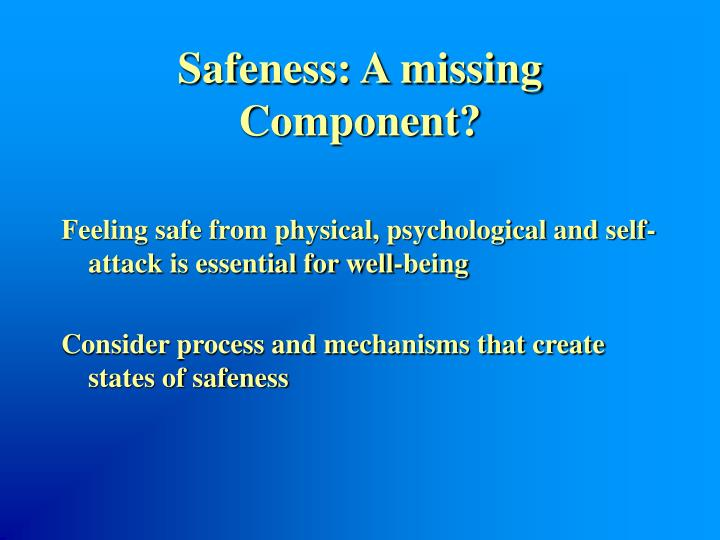 Safeness: A missing Component?