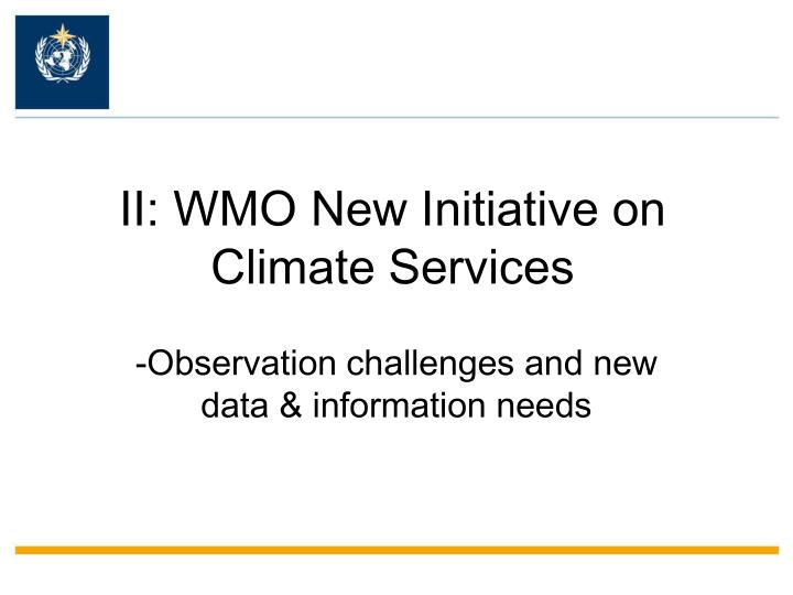 II: WMO New Initiative on Climate Services