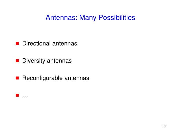 Antennas: Many Possibilities