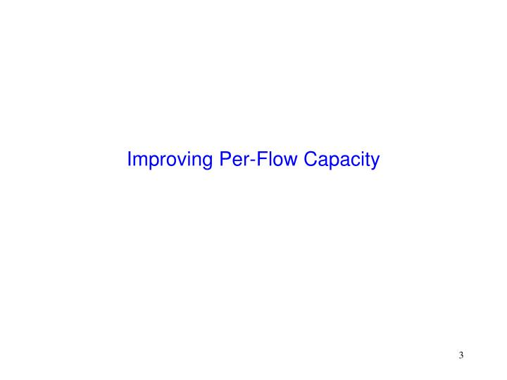 Improving Per-Flow Capacity