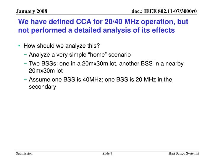We have defined CCA for 20/40 MHz operation, but not performed a detailed analysis of its effects