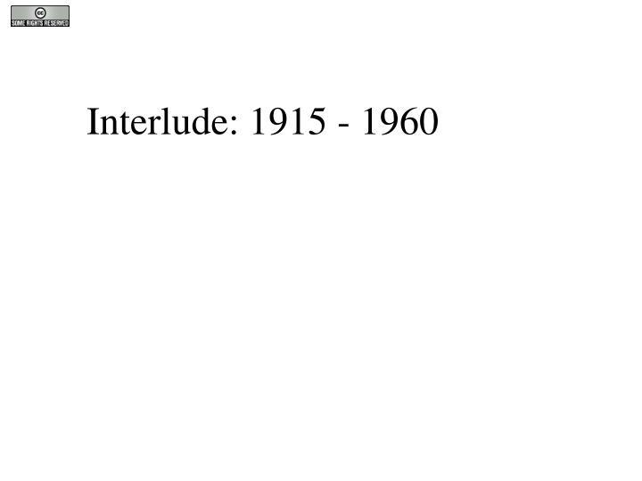Interlude: 1915 - 1960